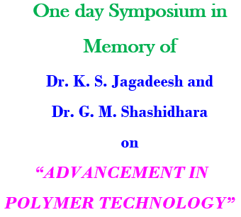 "One day Symposium in Memory of Dr. K. S. Jagadeesh and  Dr. G. M. Shashidhara  on   ""ADVANCEMENT IN POLYMER TECHNOLOGY"""